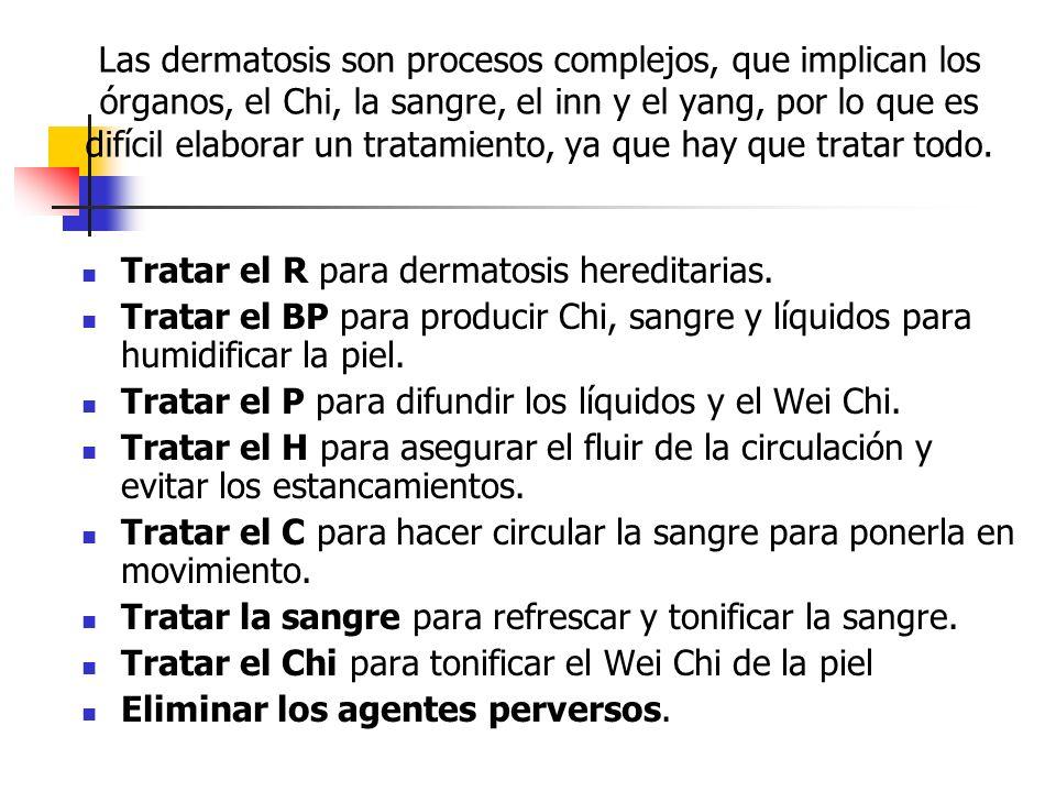 Las dermatosis son procesos complejos, que implican los órganos, el Chi, la sangre, el inn y el yang, por lo que es difícil elaborar un tratamiento, ya que hay que tratar todo.