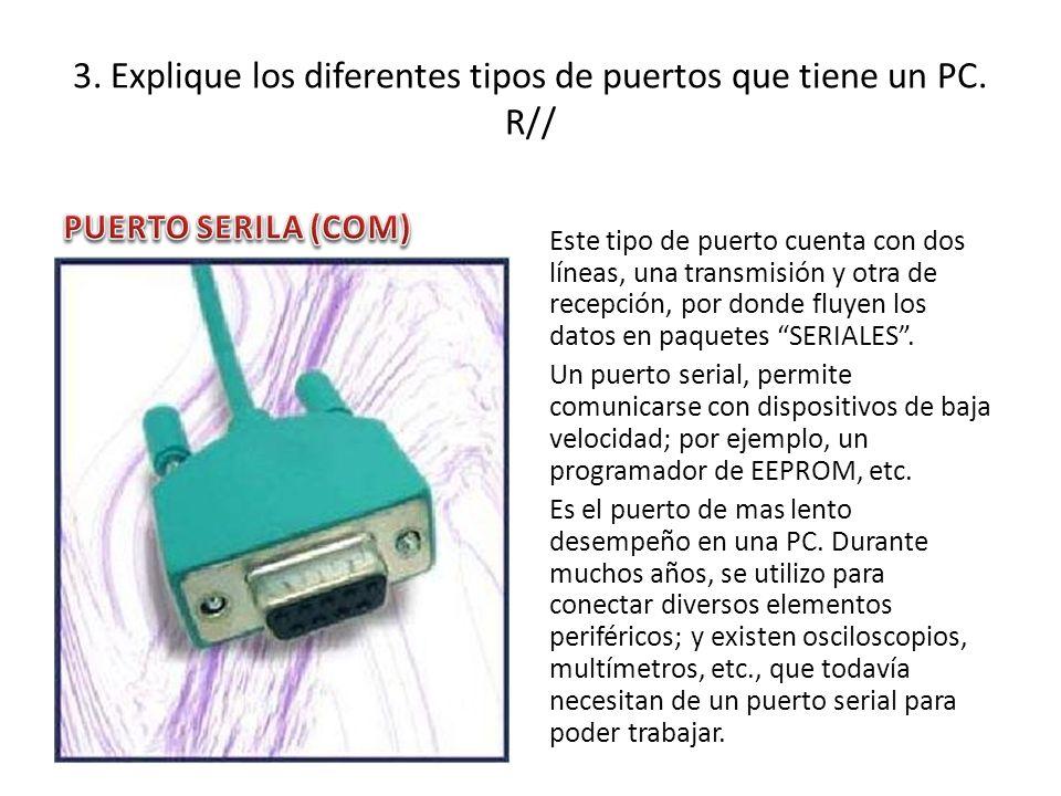 3. Explique los diferentes tipos de puertos que tiene un PC. R//