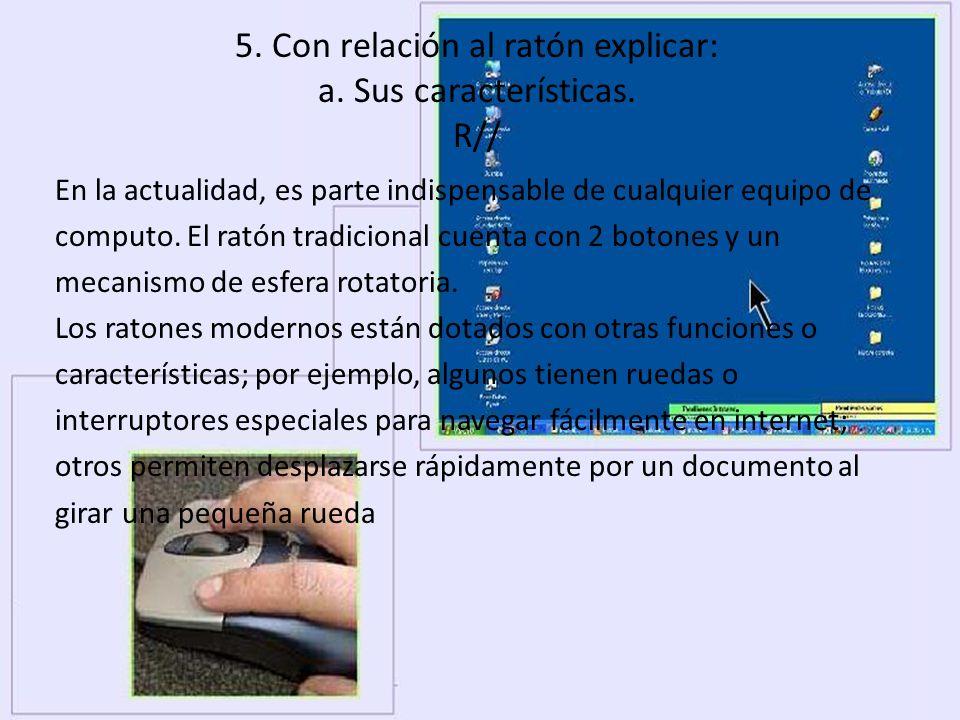 5. Con relación al ratón explicar: a. Sus características. R//