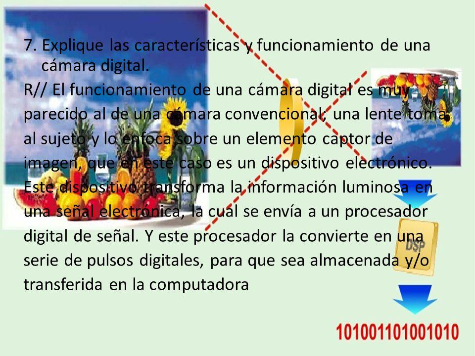 7. Explique las características y funcionamiento de una cámara digital