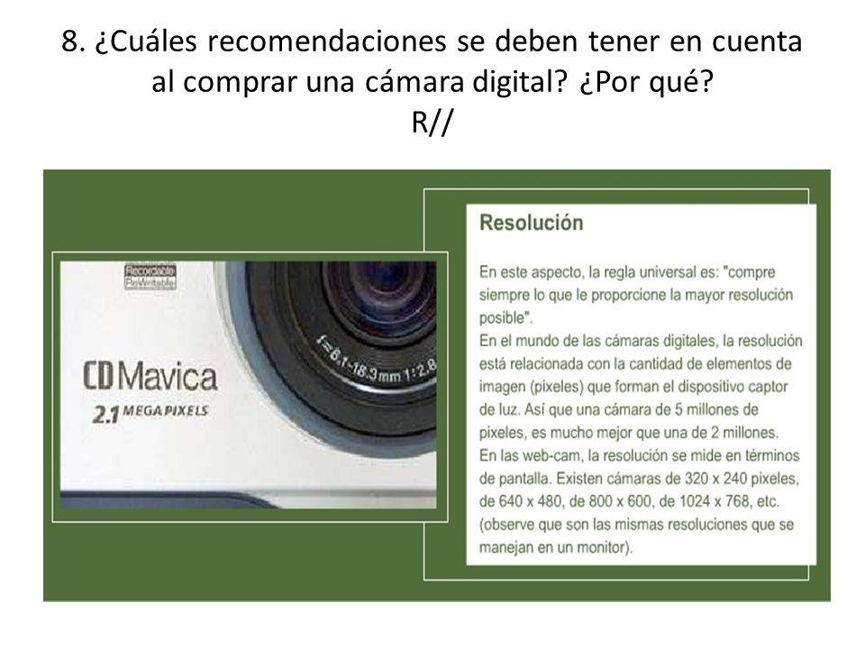 8. ¿Cuáles recomendaciones se deben tener en cuenta al comprar una cámara digital ¿Por qué R//
