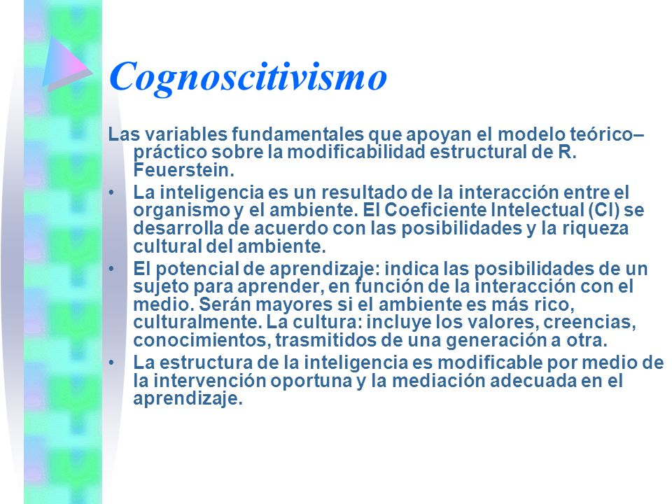 Cognoscitivismo Las variables fundamentales que apoyan el modelo teórico–práctico sobre la modificabilidad estructural de R. Feuerstein.