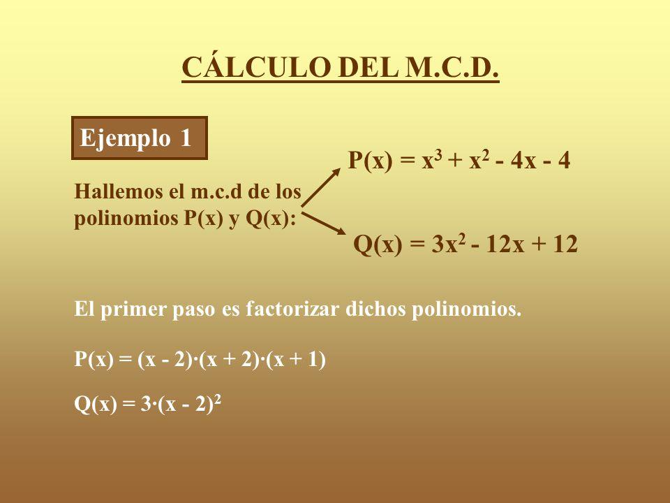 CÁLCULO DEL M.C.D. Ejemplo 1 P(x) = x3 + x2 - 4x - 4