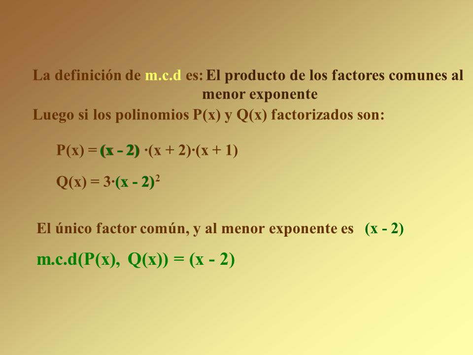 m.c.d(P(x), Q(x)) = (x - 2) La definición de m.c.d es: