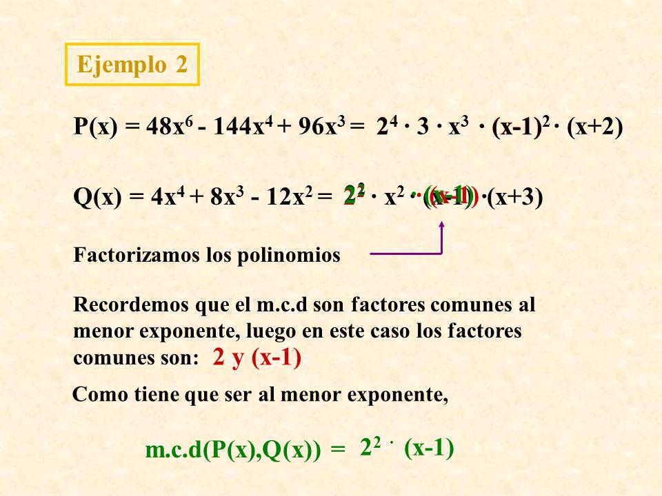 Ejemplo 2 P(x) = 48x6 - 144x4 + 96x3 = 24 24 · 3 · x3 · (x-1)2