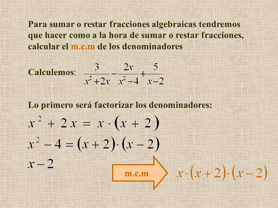Para sumar o restar fracciones algebraicas tendremos que hacer como a la hora de sumar o restar fracciones, calcular el m.c.m de los denominadores