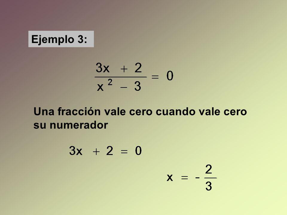 Ejemplo 3: Una fracción vale cero cuando vale cero su numerador