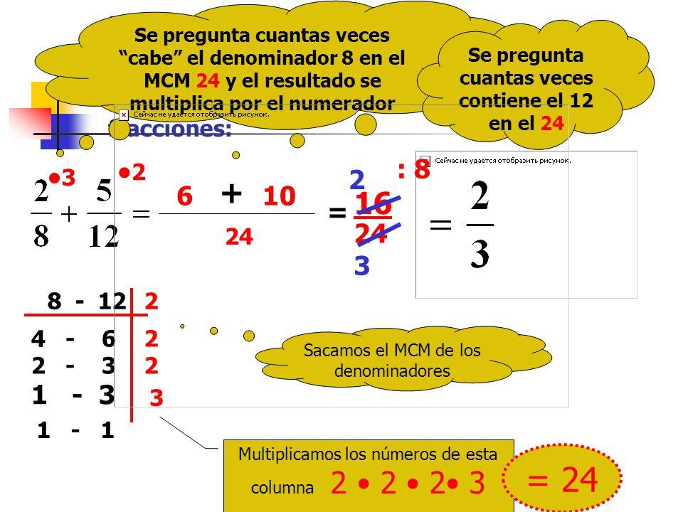 Ejemplo: Vamos a reducir a común denominador las fracciones: