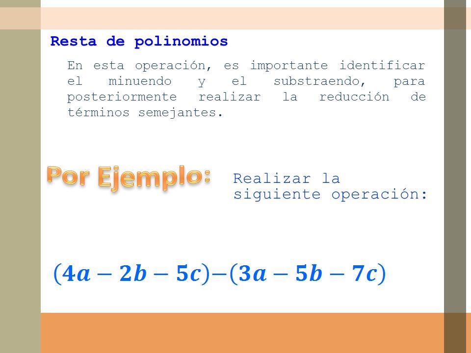 Por Ejemplo: Realizar la siguiente operación: Resta de polinomios