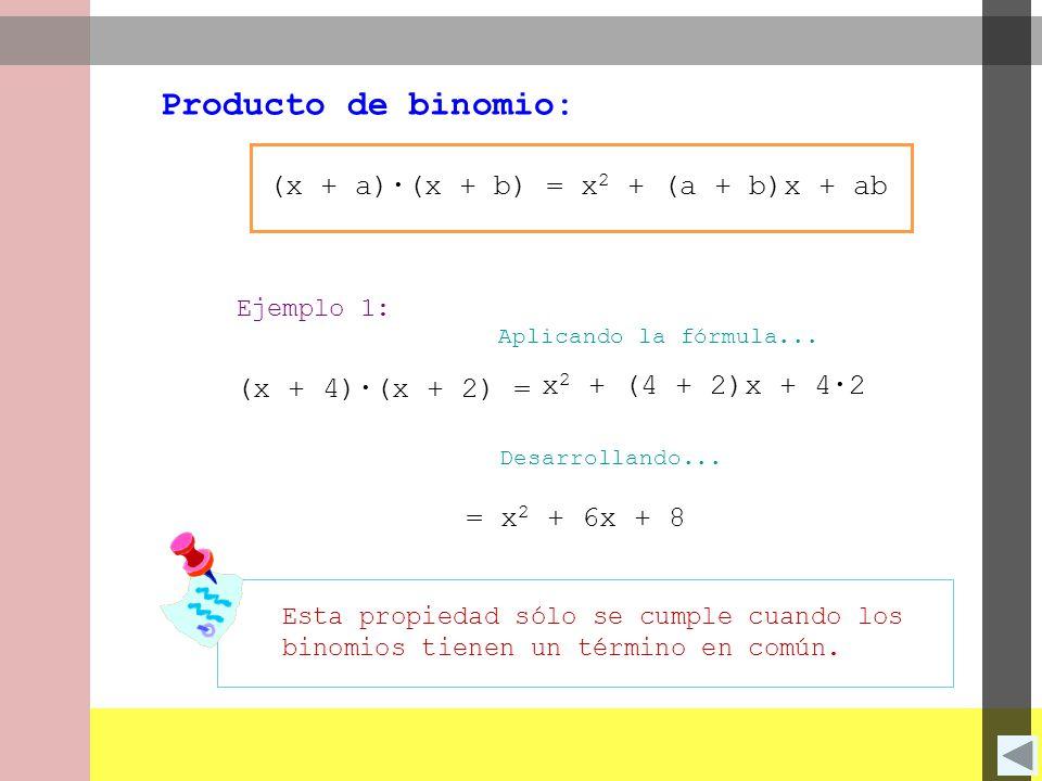 Producto de binomio: (x + a)∙(x + b) = x2 + (a + b)x + ab