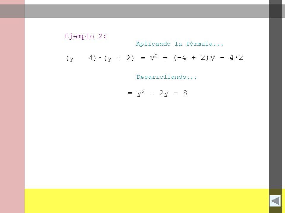 (y - 4)∙(y + 2) = y2 + (-4 + 2)y - 4∙2 = y2 – 2y - 8 Ejemplo 2:
