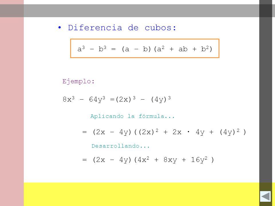 Diferencia de cubos: a3 – b3 = (a – b)(a2 + ab + b2) 8x3 – 64y3 =