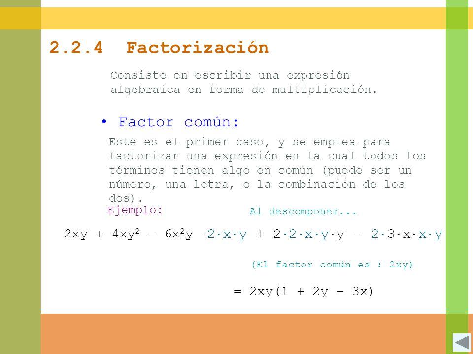 2.2.4 Factorización Factor común: 2∙x∙y + 2∙2∙x∙y∙y – 2∙3∙x∙x∙y