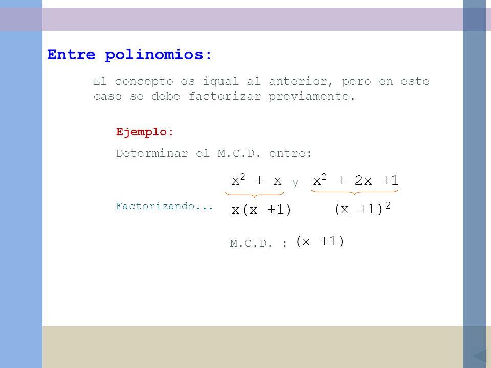 Entre polinomios: x2 + x x2 + 2x +1 x(x +1) (x +1)2 (x +1)