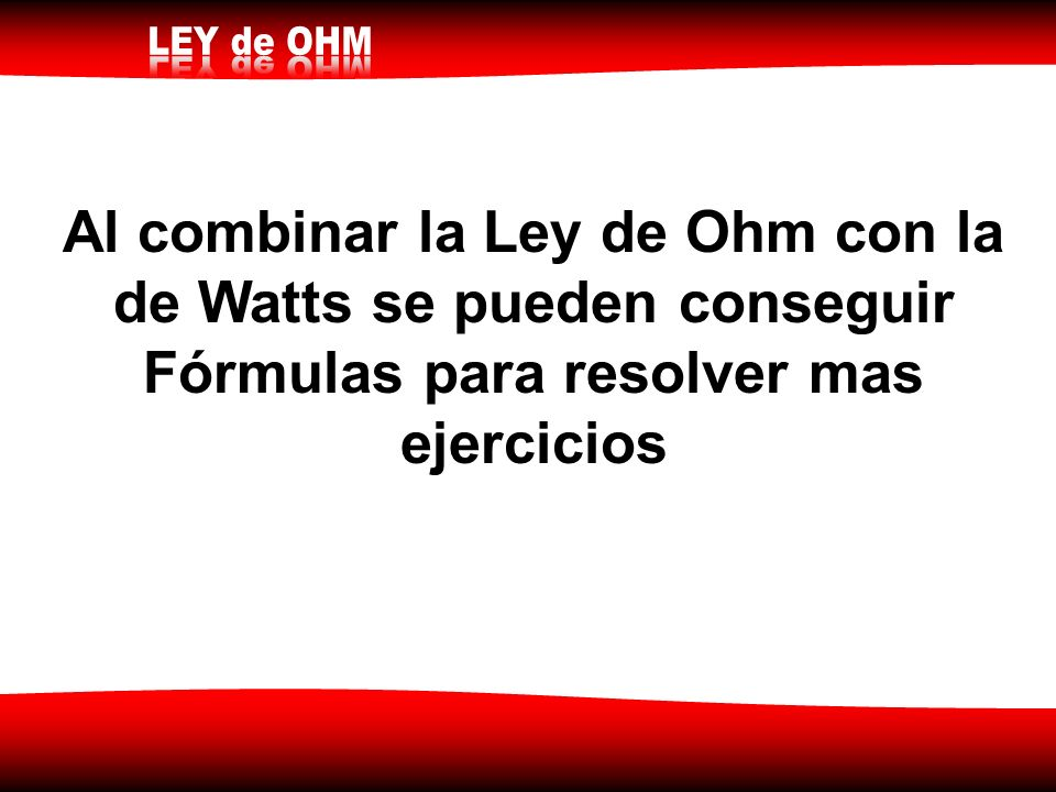 Al combinar la Ley de Ohm con la de Watts se pueden conseguir Fórmulas para resolver mas ejercicios