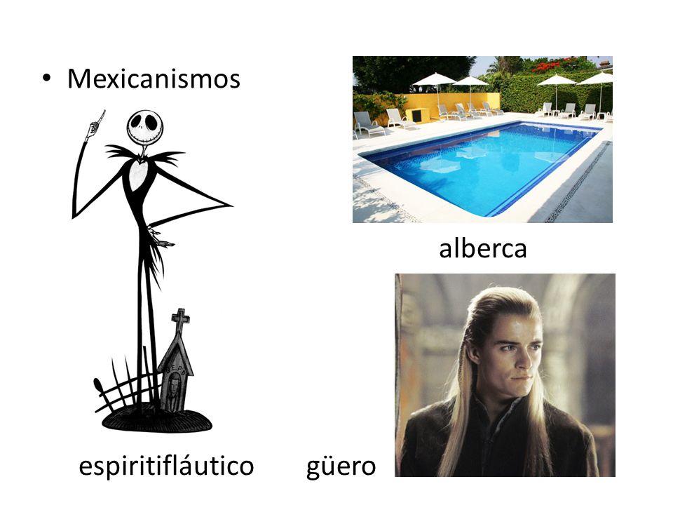 Mexicanismos alberca espiritifláutico güero