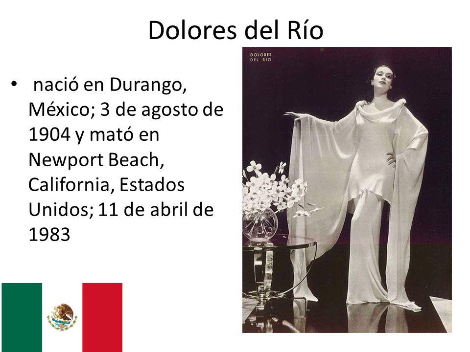 Dolores del Río nació en Durango, México; 3 de agosto de 1904 y mató en Newport Beach, California, Estados Unidos; 11 de abril de 1983.