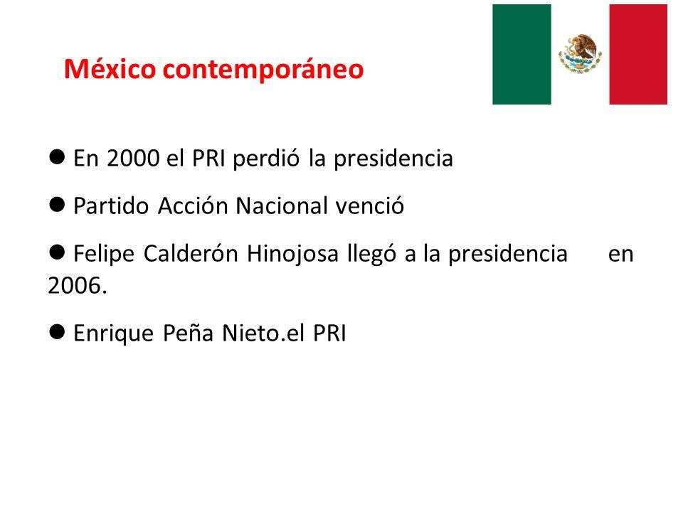 México contemporáneo En 2000 el PRI perdió la presidencia