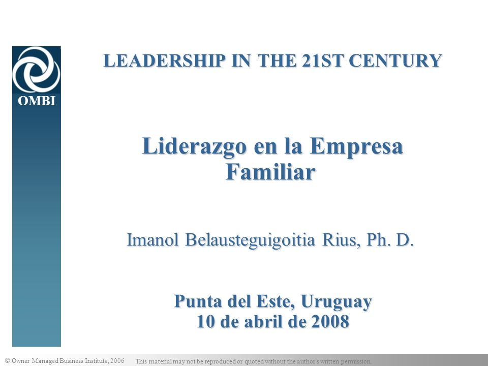 LEADERSHIP IN THE 21ST CENTURY Liderazgo en la Empresa Familiar Imanol Belausteguigoitia Rius, Ph.