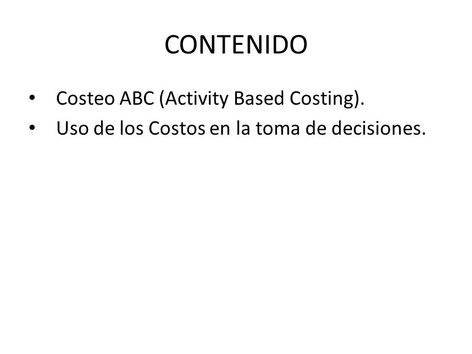 CONTENIDO Costeo ABC (Activity Based Costing).