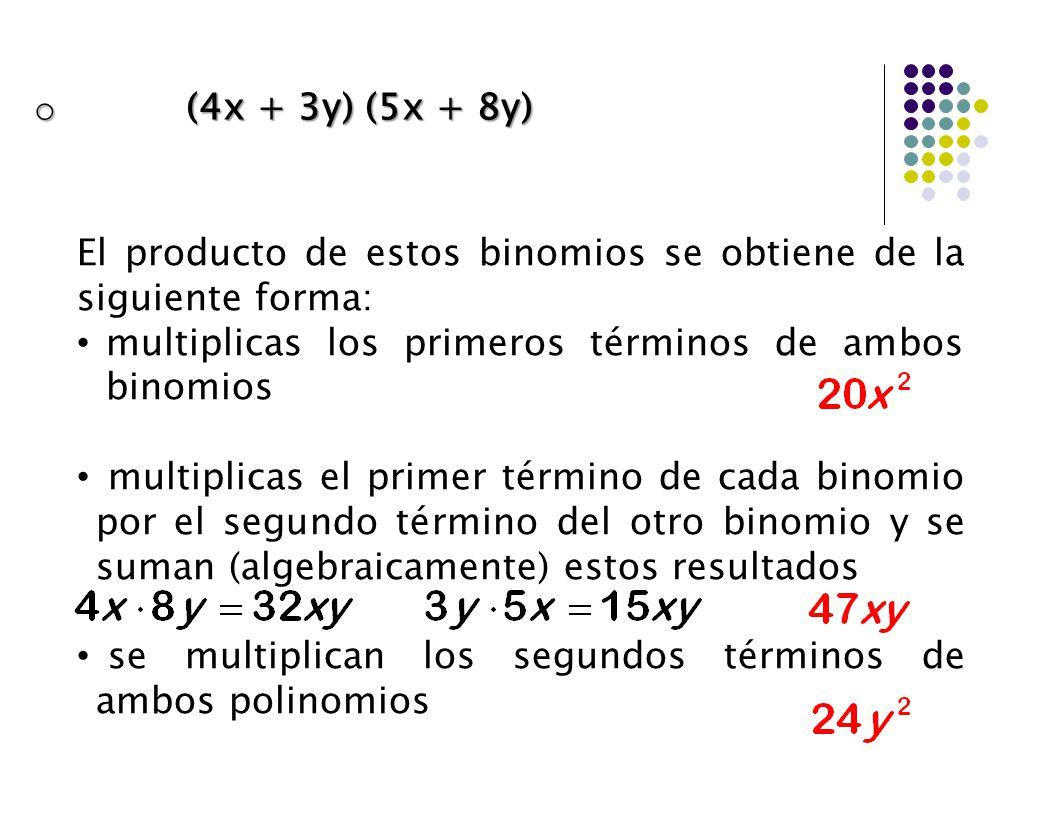(4x + 3y) (5x + 8y) El producto de estos binomios se obtiene de la siguiente forma: multiplicas los primeros términos de ambos binomios.