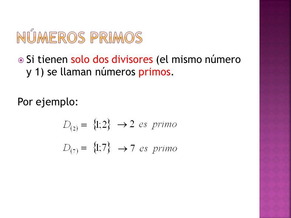 NÚMEROS PRIMOS Si tienen solo dos divisores (el mismo número y 1) se llaman números primos.
