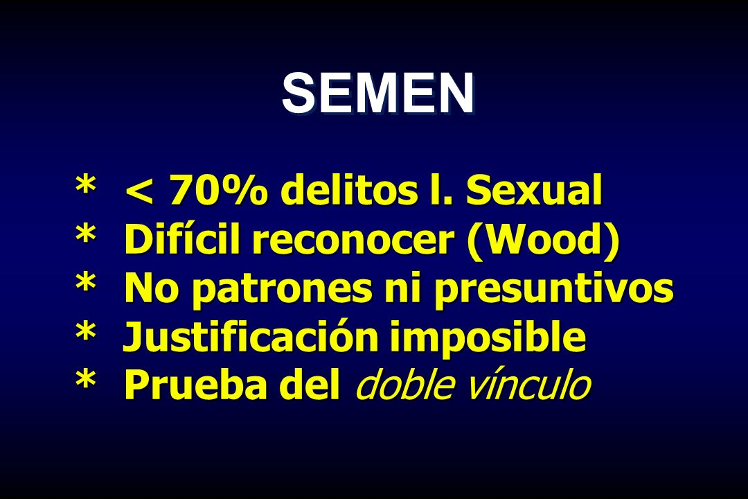 SEMEN * < 70% delitos l. Sexual * Difícil reconocer (Wood)