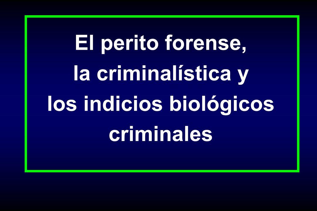 El perito forense, la criminalística y los indicios biológicos criminales