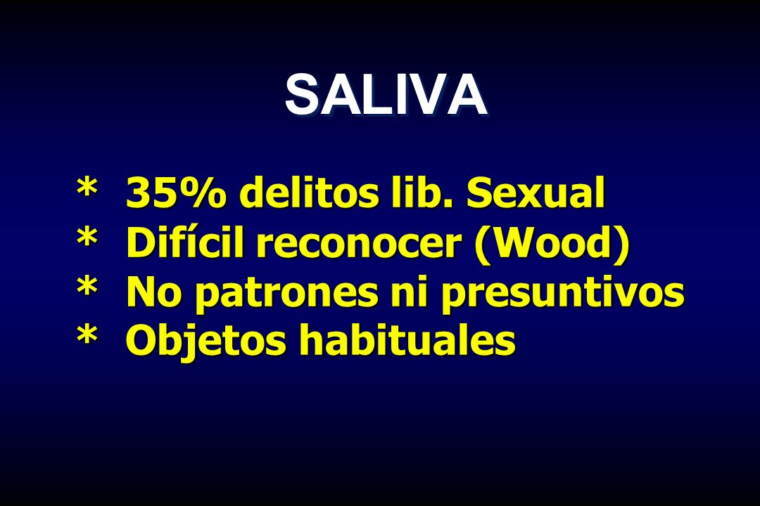 SALIVA * 35% delitos lib. Sexual * Difícil reconocer (Wood)
