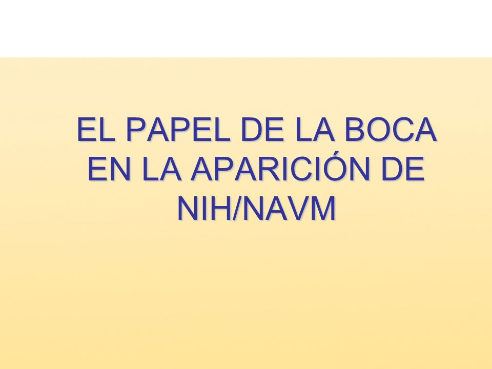 EL PAPEL DE LA BOCA EN LA APARICIÓN DE NIH/NAVM