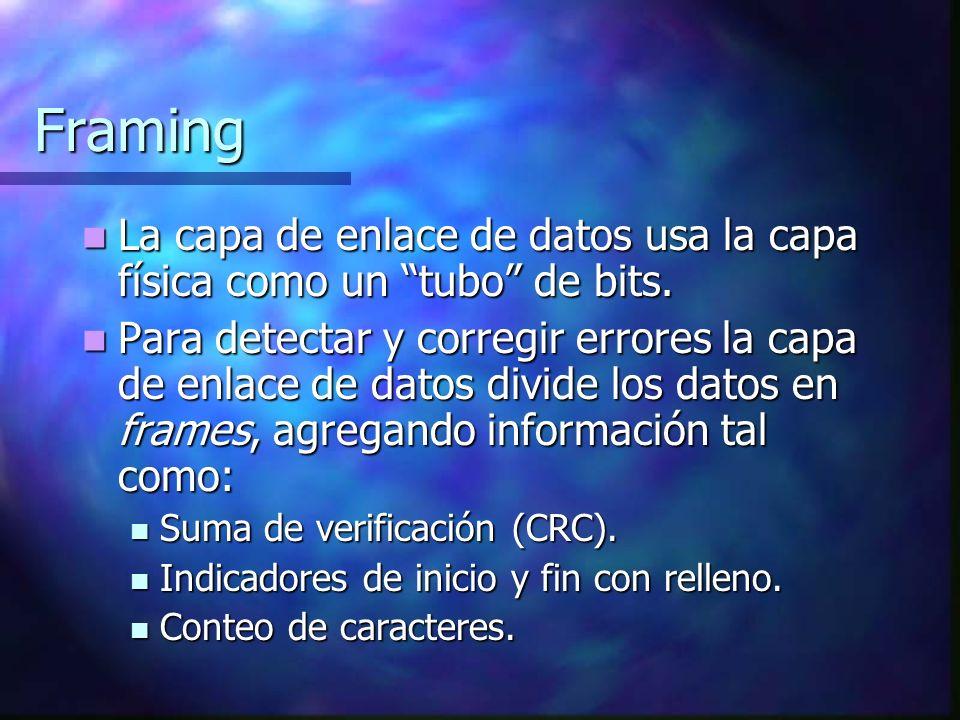 Framing La capa de enlace de datos usa la capa física como un tubo de bits.