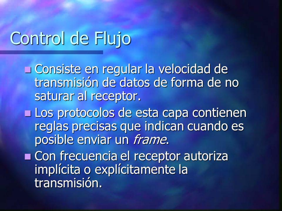 Control de Flujo Consiste en regular la velocidad de transmisión de datos de forma de no saturar al receptor.