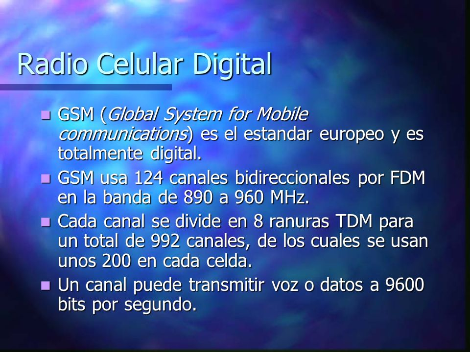 Radio Celular Digital GSM (Global System for Mobile communications) es el estandar europeo y es totalmente digital.