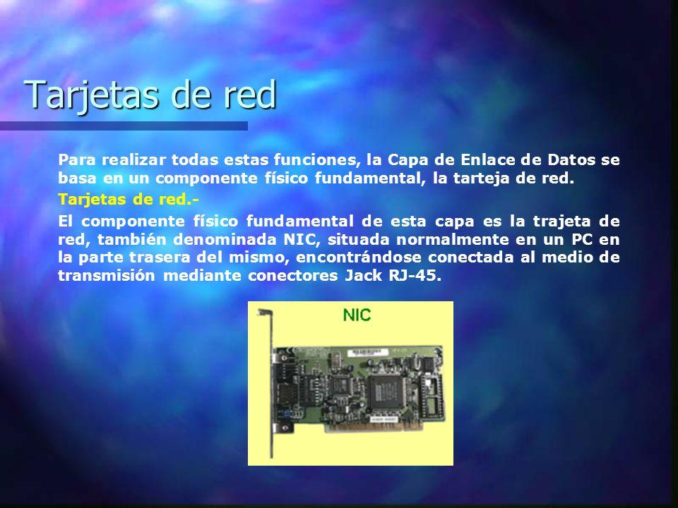 Tarjetas de red Para realizar todas estas funciones, la Capa de Enlace de Datos se basa en un componente físico fundamental, la tarteja de red.