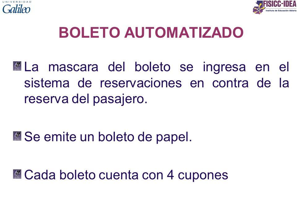 BOLETO AUTOMATIZADO La mascara del boleto se ingresa en el sistema de reservaciones en contra de la reserva del pasajero.