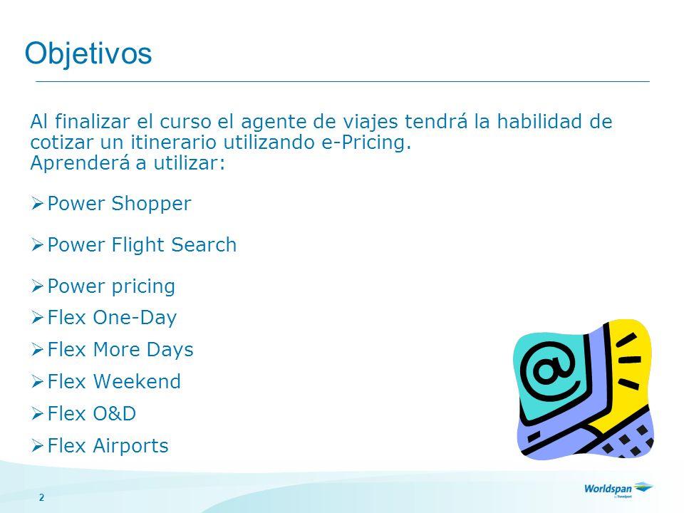 Objetivos Al finalizar el curso el agente de viajes tendrá la habilidad de. cotizar un itinerario utilizando e-Pricing.