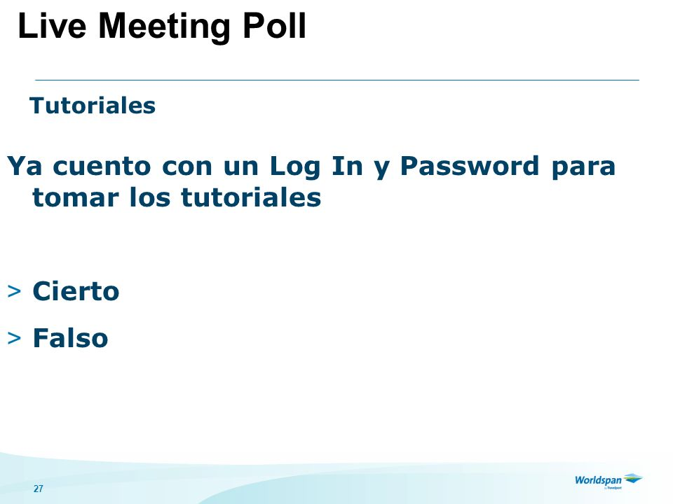 Live Meeting Poll Tutoriales. Ya cuento con un Log In y Password para tomar los tutoriales. Cierto.