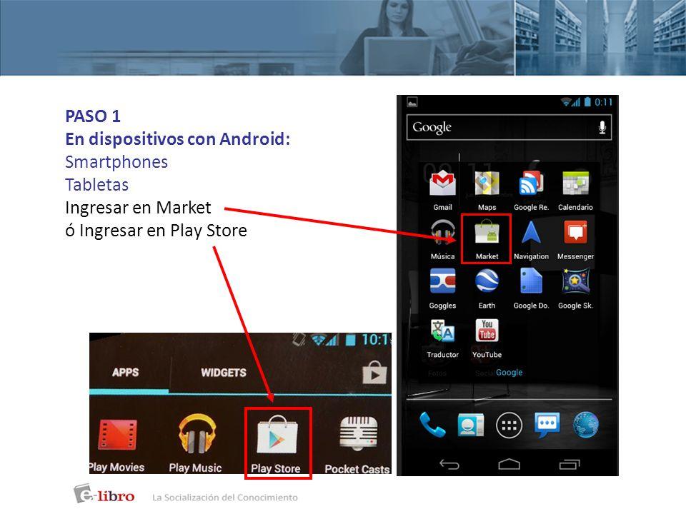 PASO 1 En dispositivos con Android: Smartphones. Tabletas.