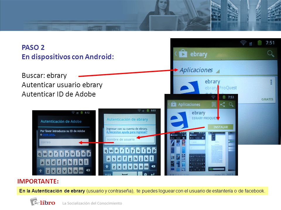 En dispositivos con Android: Buscar: ebrary Autenticar usuario ebrary