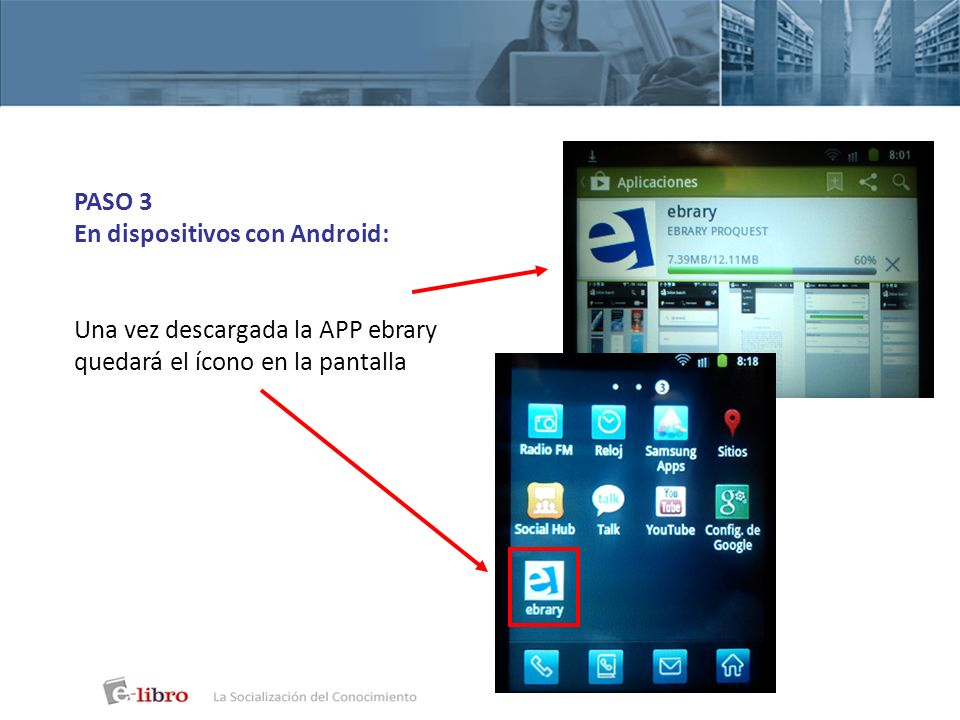 PASO 3En dispositivos con Android: Una vez descargada la APP ebrary.