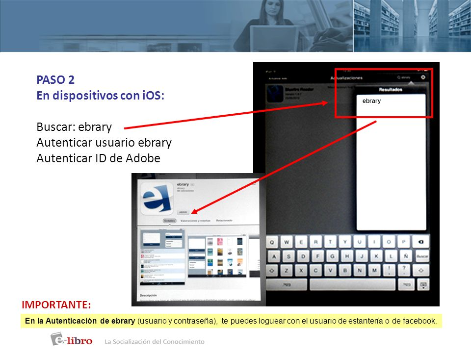 En dispositivos con iOS: Buscar: ebrary Autenticar usuario ebrary