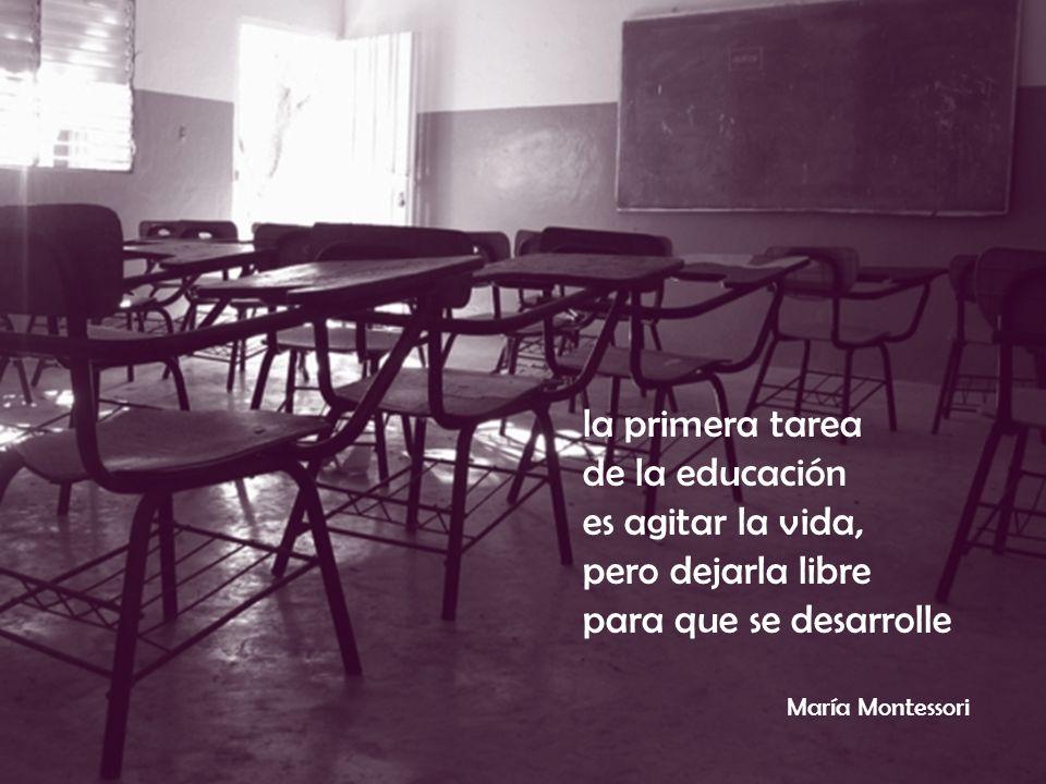 la primera tarea de la educación es agitar la vida, pero dejarla libre