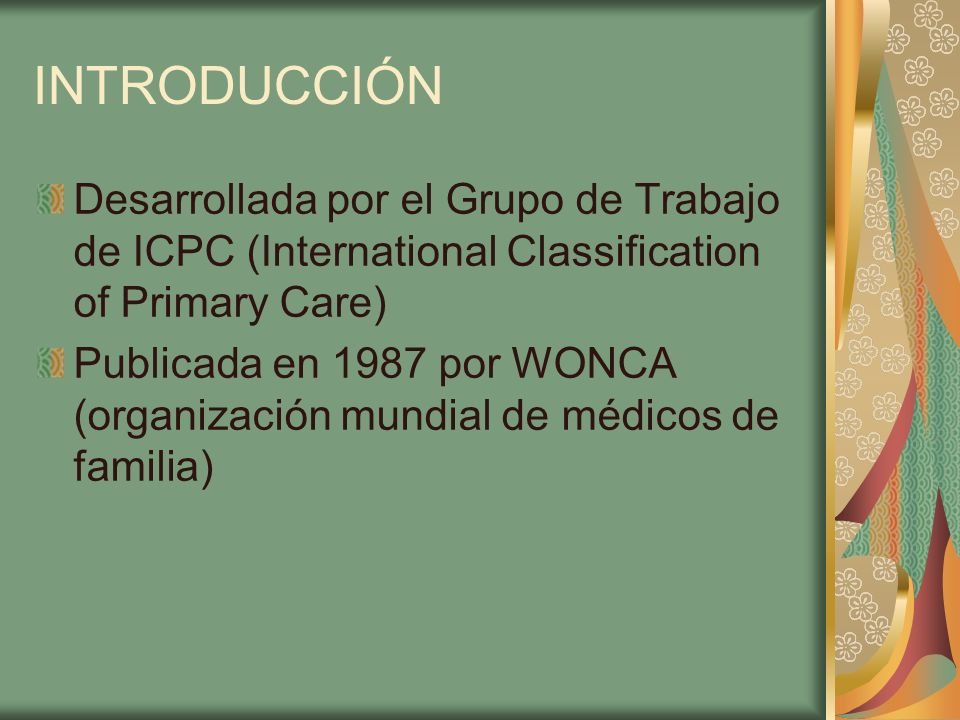 INTRODUCCIÓN Desarrollada por el Grupo de Trabajo de ICPC (International Classification of Primary Care)