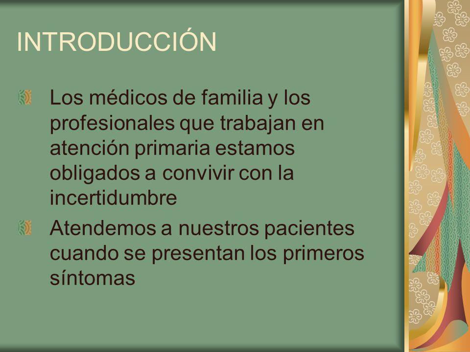 INTRODUCCIÓN Los médicos de familia y los profesionales que trabajan en atención primaria estamos obligados a convivir con la incertidumbre.