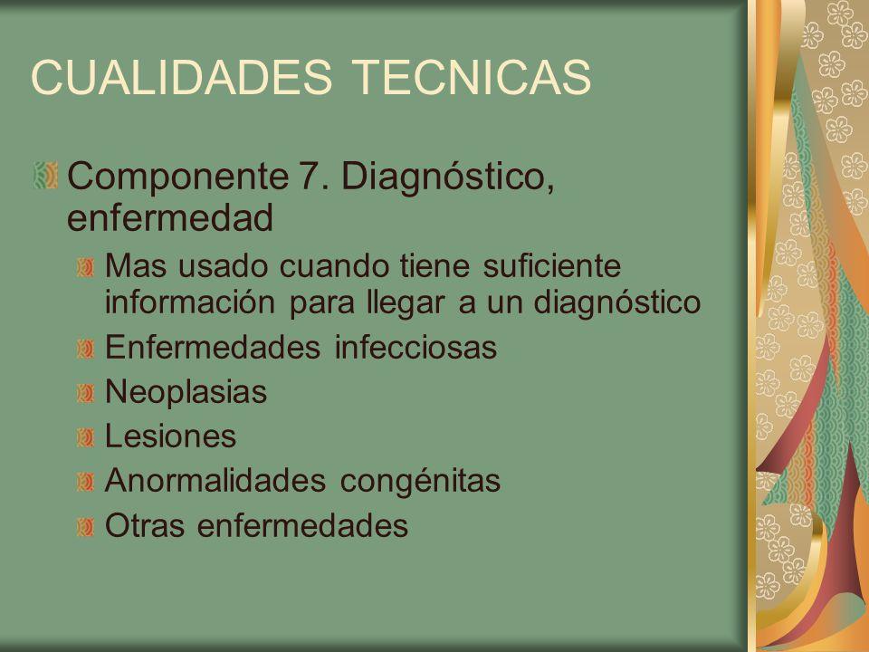 CUALIDADES TECNICAS Componente 7. Diagnóstico, enfermedad