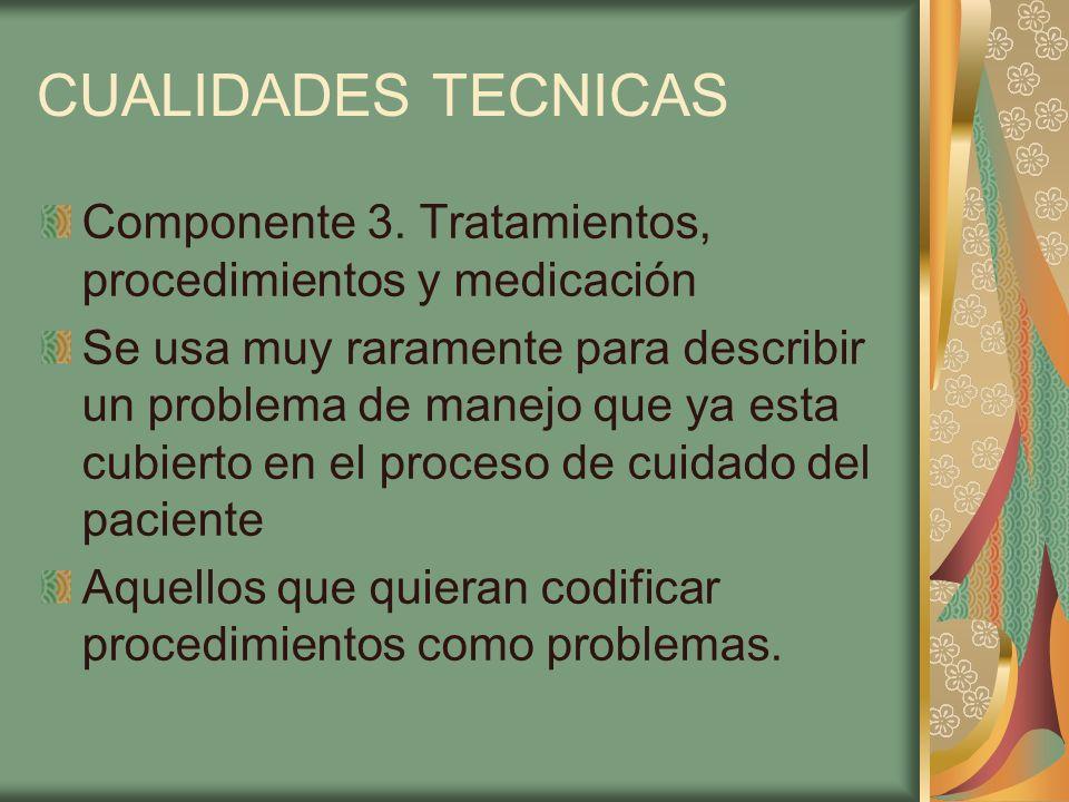CUALIDADES TECNICAS Componente 3. Tratamientos, procedimientos y medicación.