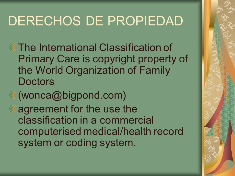 DERECHOS DE PROPIEDAD The International Classification of Primary Care is copyright property of the World Organization of Family Doctors.