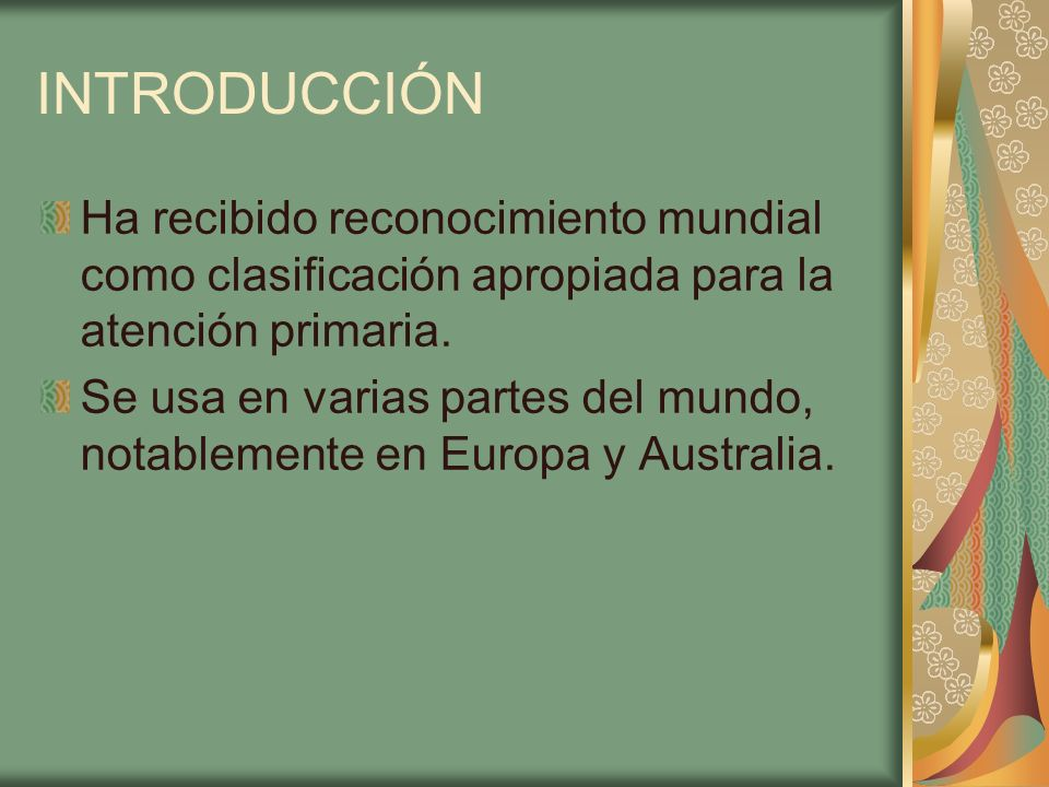INTRODUCCIÓN Ha recibido reconocimiento mundial como clasificación apropiada para la atención primaria.