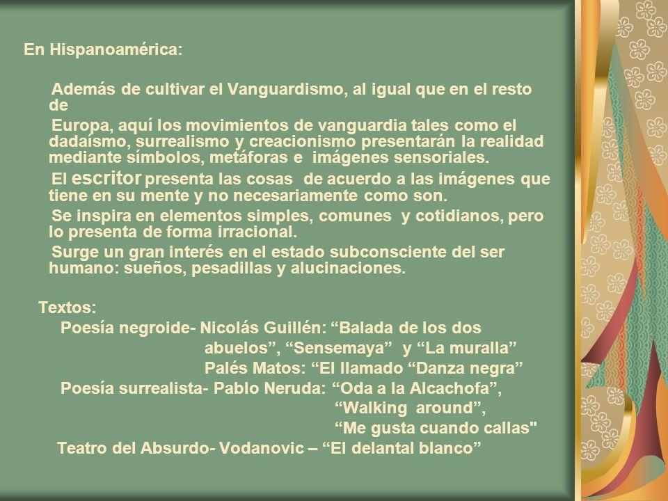 En Hispanoamérica:Además de cultivar el Vanguardismo, al igual que en el resto de.