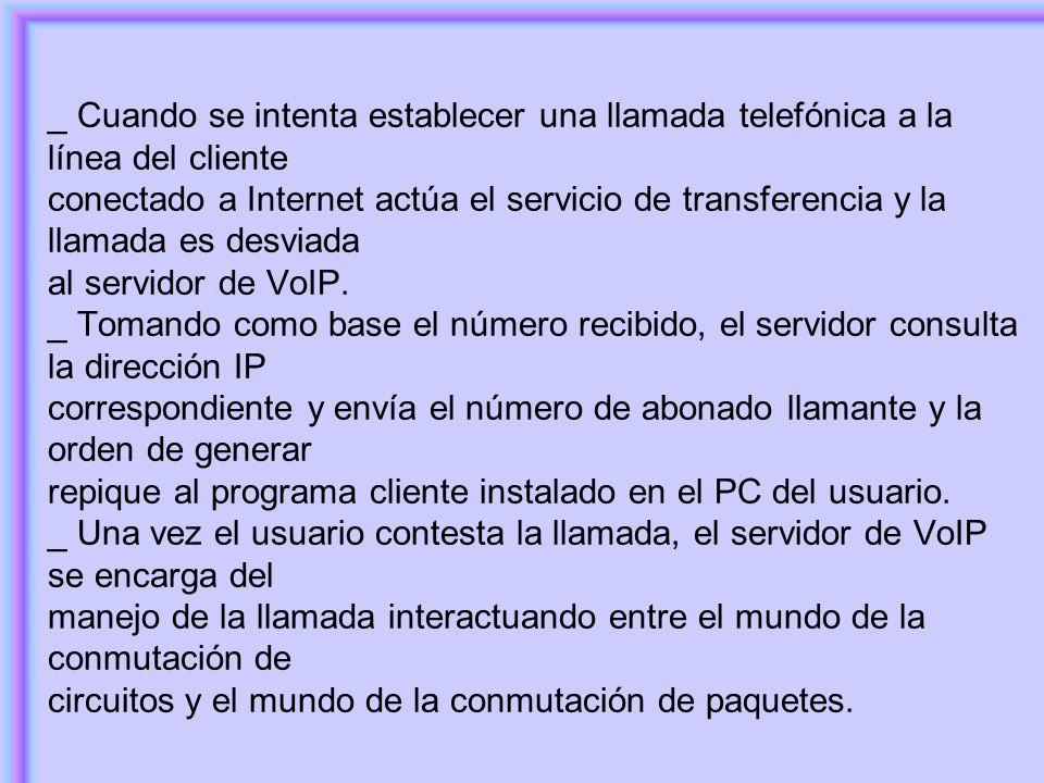 _ Cuando se intenta establecer una llamada telefónica a la línea del cliente conectado a Internet actúa el servicio de transferencia y la llamada es desviada al servidor de VoIP.